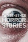 Страшные истории в двух предложениях / Two Sentence Horror Stories (2017-...)